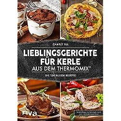 Lieblingsgerichte für Kerle aus dem Thermomix®: Die 130 besten Rezepte (German Edition)