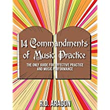 14 Commandments of Music Practice: The Only Guide for Effective Practice (guitar practice, piano practice, bass guitar, saxophone, flute, trumpet, trombone, clarinet)