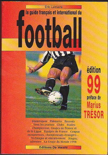 LE GUIDE FRANCAIS ET INTERNATIONAL DU FOOTBALL. Edition 1999