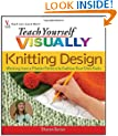 Teach Yourself Visually Knitting Design: Working from a Master Pattern to Fashion Your Own Knits (Teach Yourself VISUALLY Consumer)