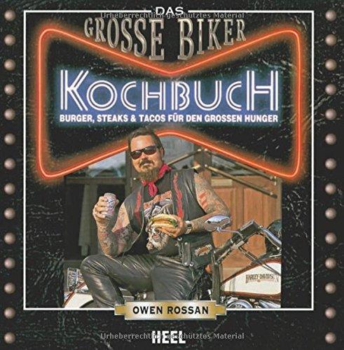 Das Große Biker Kochbuch: Burger, Steaks & Tacos für den großen Hunger