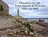The Villages of the Lune Valley & Estuary 1841 to 1845 (River Lune & Morecambe Bay)