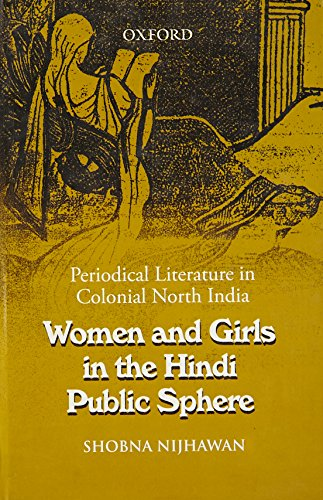 Women and Girls in the Hindi Public Sphere: Periodical Literature in Colonial North India