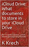 iCloud Drive: What documents to store in your iCloud Drive: (For students, travelers, parents – anyone wanting to be prepared.) (English Edition)