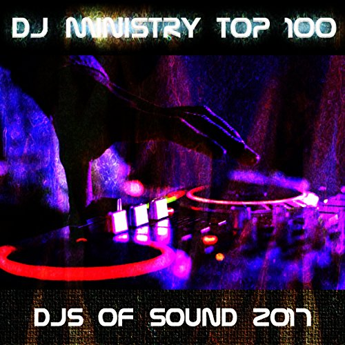 DJ Ministry Top 100 DJS of Sound 2017 [Explicit]