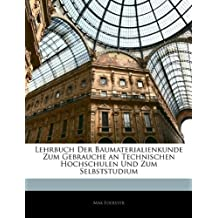 Lehrbuch Der Baumaterialienkunde Zum Gebrauche an Technischen Hochschulen Und Zum Selbststudium