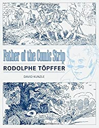 Father of the Comic Strip: Rodolphe T?pffer (Great Comics Artists) by David Kunzle (2007-03-30)