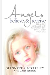 Angels Believe and Receive: Bring the guidance and wisdom of the angels into your life: Bring the Guidance and the Wisdom of the Angels into Your Life Paperback
