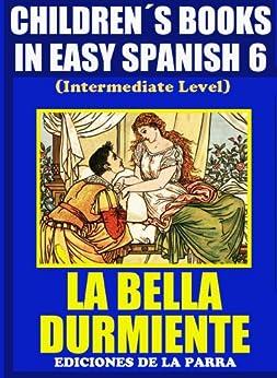 Children´s Books In Easy Spanish 6: La Bella Durmiente (Intermediate Level) (Spanish Readers For Kids Of All Ages!) (Spanish Edition) von [Pinto, Alejandro Parra, Pinto, Álvaro Parra]