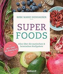 Superfoods: Alles über die exotischen & heimischen Kraftpakete - Mit über 80 Rezepten (German Edition)