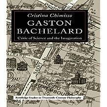 Gaston Bachelard: Critic of Science and the Imagination (Routledge Studies in Twentieth-Century Philosophy)