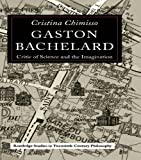 Gaston Bachelard: Critic of Science and the Imagination (Routledge Studies in Twentieth-Century Philosophy) (English Edition)
