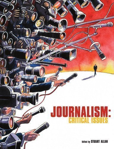 Journalism: Critical Issues by Allan, Stuart published by Open University Press (2005)