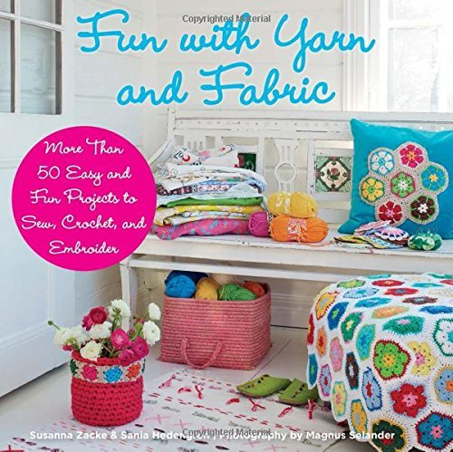 Fun with Yarn and Fabric: More Than 50 Easy and Fun Projects to Sew, Crochet by Susanna Zacke (2013-11-06)