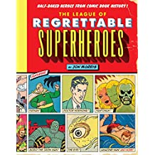 The League of Regrettable Superheroes: Half-Baked Heroes from Comic Book History