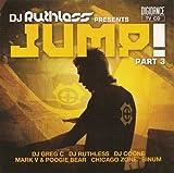 DJ Ruthless Presents Jump! Part 3 (DJ Greg C, DJ Coone, Mark V & Poogie Bear, Binum a.m.m.)