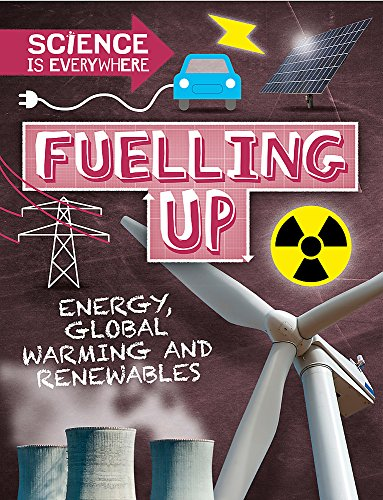 Fuelling Up: Energy, global warming and renewables (Science is Everywhere)