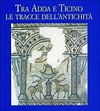 Tra Adda e Ticino. Le tracce dell'Antichità