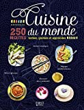 Cuisine du monde - 250 recettes testées, goûtées et appréciées
