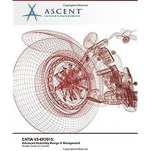 CATIA V5-6R2015: Advanced Assembly Design & Management