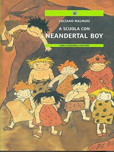 A scuola con Neandertal boy (Narrativa per la scuola)
