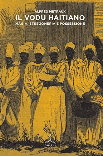 Il Vodu haitiano. Magia, stregoneria e possessione por Alfred Métraux