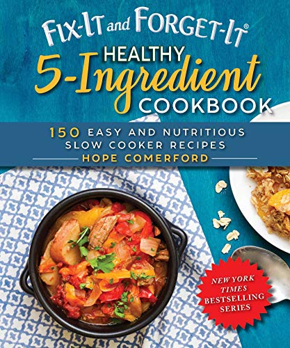 Fix-It and Forget-It Healthy 5-Ingredient Cookbook: 150 Easy and Nutritious Slow Cooker Recipes