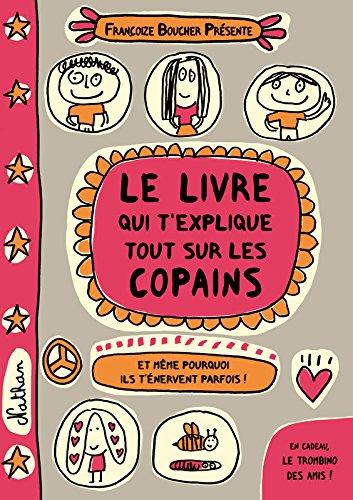 Le livre qui t'explique tout sur les copains par Françoize Boucher