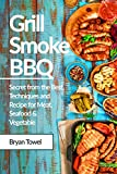 Grill Smoke BBQ: Secret from the Best, Techniques and Recipe for Meat, Seafood and Vegetable (CookBook Book 1) (English Edition)