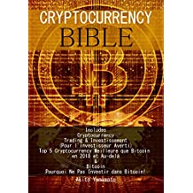 Cryptocurrency Bible: Cryptocurrency Trading & Investissement (Pour l'investisseur Averti) Top 5 Cryptocurrency Meilleure que Bitcoin en 2018 et Au-delà ... Pas Investir dans Bitcoin (French Edition)