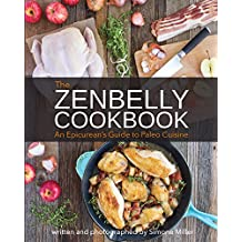 The Zenbelly Cookbook: An Epicurean's Guide to Paleo Cuisine (English Edition)