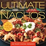 Image de Ultimate Nachos: From Nachos and Guacamole to Salsas and Cocktails