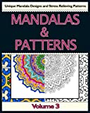 Mandalas & Patterns - Volume 3: Unique Mandala Designs and Stress Relieving Patterns