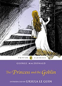 The Princess and the Goblin (Puffin Classics) di [MacDonald, George]