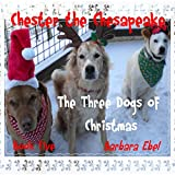 Chester the Chesapeake Book Five: The Three Dogs of Christmas (The Chester the Chesapeake Series 5) (English Edition)