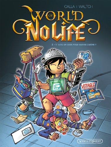 World of no life - Tome 02: Y a-t-il un geek pour sauver l'arène ?