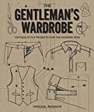 The Gentleman's Wardrobe: A Collection of Vintage-Style Projects to Make for the Modern Man