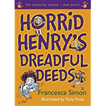 Horrid Henry's Dreadful Deeds: Ten Favourite Stories - and more! by Francesca Simon (2010-07-01)