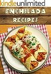 Top 50 Most Delicious Enchilada Recip...
