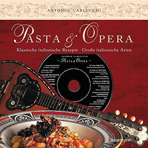 Pasta e Opera: Klassische italienische Rezepte - große italienische Arien (+ CD mit den 17...