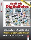 Spaß mit Digitalfotos: Bildbearbeitung Schritt für Schritt. Richtig speichern und archivieren. Drucken und ausarbeiten