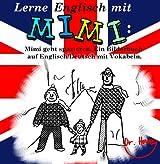 Lerne Englisch mit Mimi: Mimi geht spazieren. Ein Bilderbuch auf Englisch/Deutsch mit Vokabeln (Mimi de-eng 3)