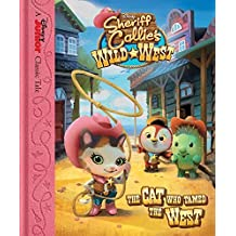 Sheriff Callie's Wild West The Cat Who Tamed the West (Disney Junior Classic Tales) by Disney Book Group (2015) Hardcover