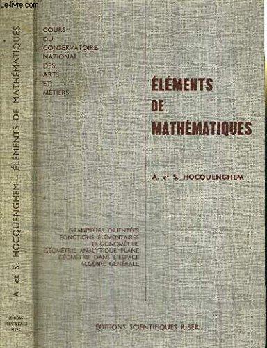 ELEMENTS DE MATHEMATIQUES - COURS DU CONSERVATOIRE NATIONAL DES ARTS ET METIERS - Grandeurs orientées - fonctions élémentaires - trigonométrie - géométrie analytique plane... par HOCQUENGHEM A. ET S.