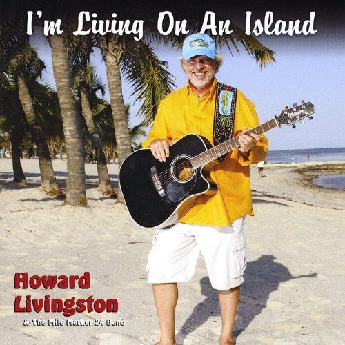 I'm Living on an Island by Howard Livingston & The Mile Marker 24 Band (2009-02-03)