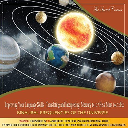 Improving Your Language Skills - Translating and Interpreting: (Binaural Beats & Isochronic Tones Mercury - 141.27 Hz & Mars - 144.72 Hz)