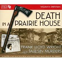 Death in a Prairie House: Frank Lloyd Wright and the Taliesin Murders