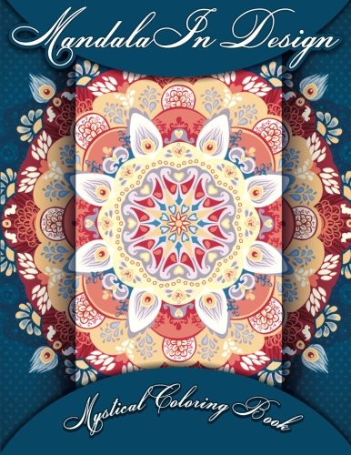 Mandala In Design Mystical Coloring Book: Volume 5 (Sacred Mandala Designs and Patterns Coloring Books for Adults)