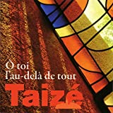 Taizé:O Toi L'audela De Tout
