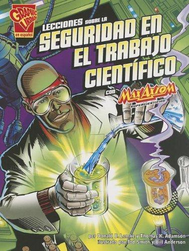 Lecciones Sobre La Seguridad En El Trabajo Científico Con Max Axiom, Supercientífic = Safety Lessons in the Cientific Work with Max Axiom (Graphic Library en espanol: Ciencia grafica)